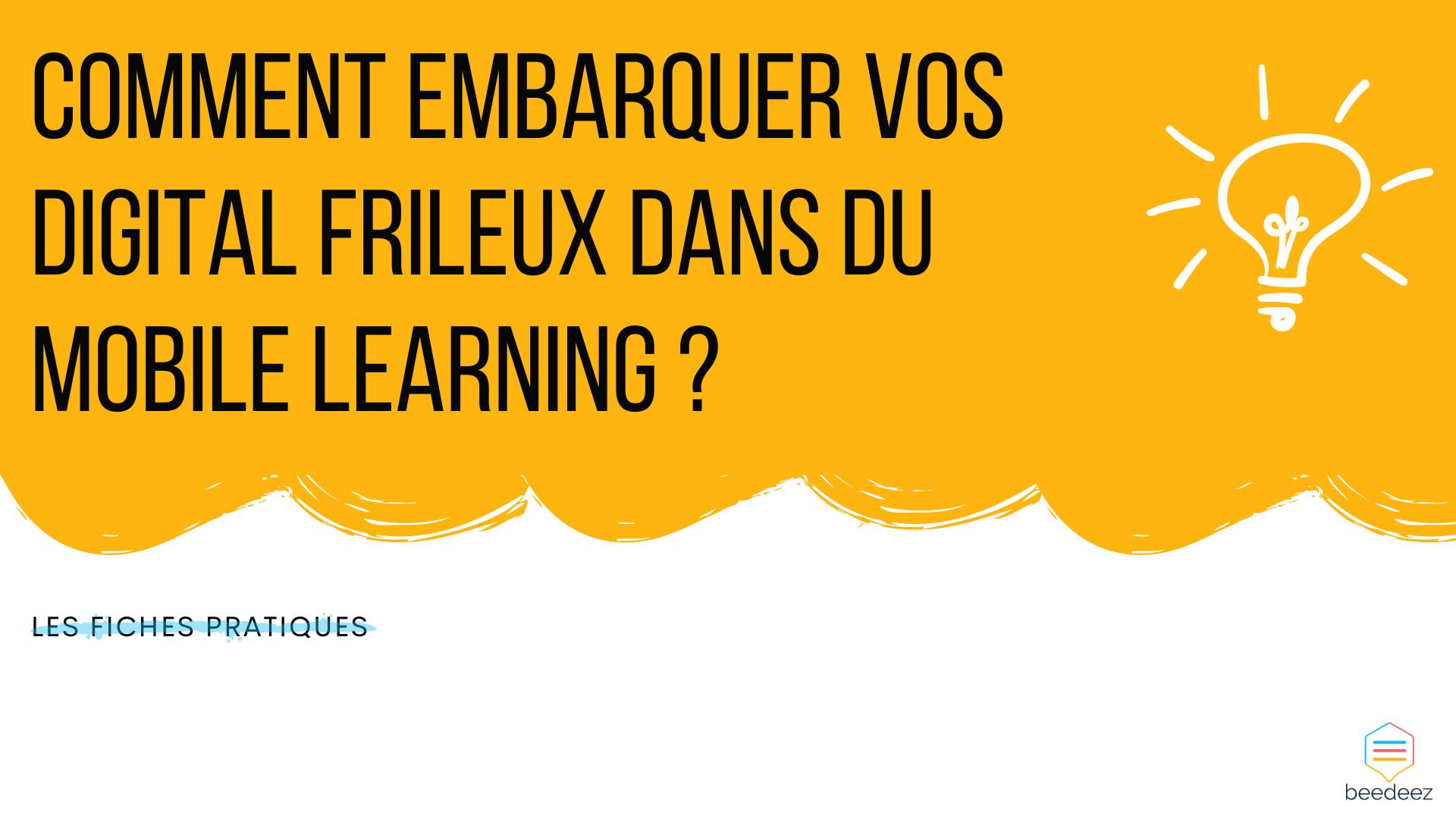 Comment embarquer vos digital frileux dans du Mobile Learning ?