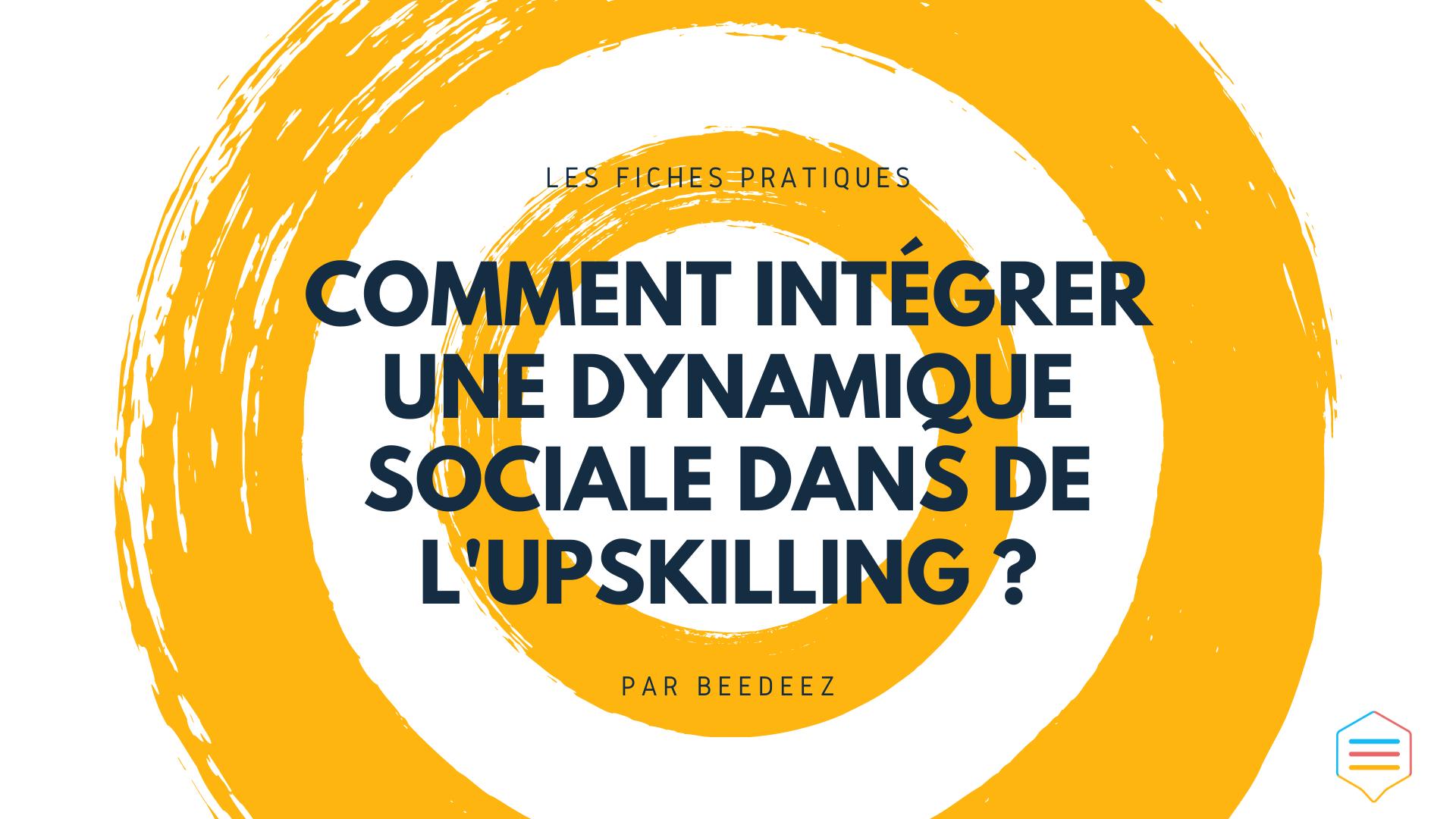 Comment intégrer une dynamique sociale dans du Upskilling