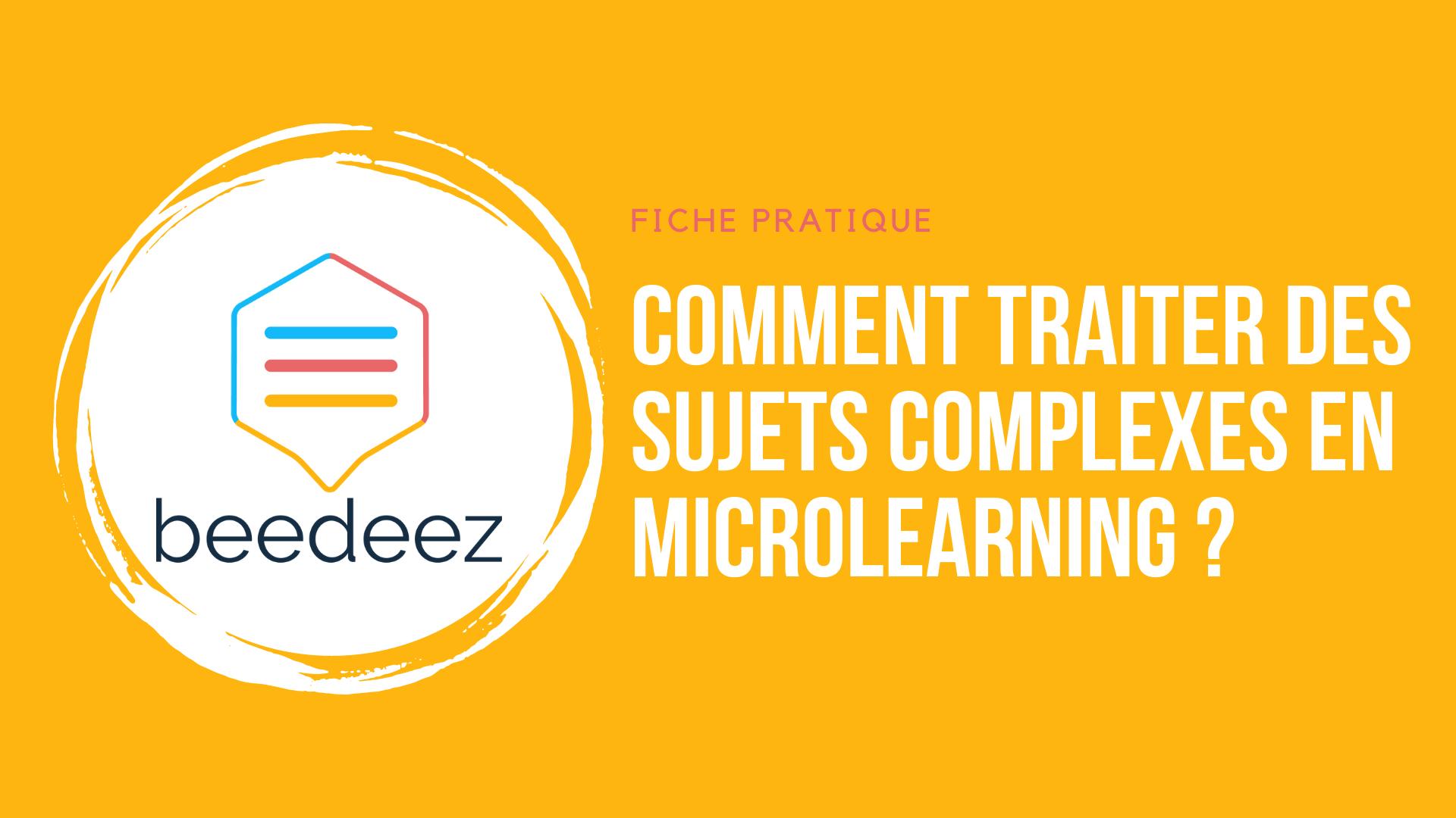 comment traiter des sujet complexes en microlearning
